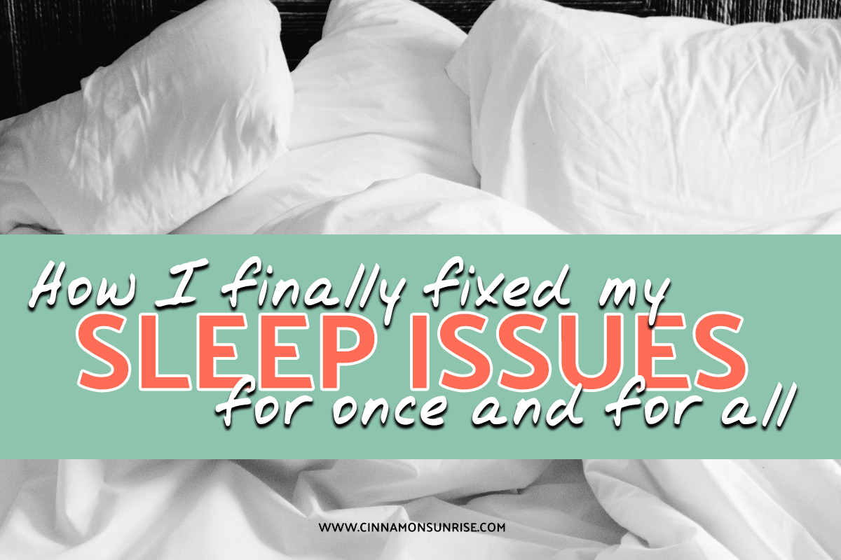 How I finally fixed my sleep issues for once and for all