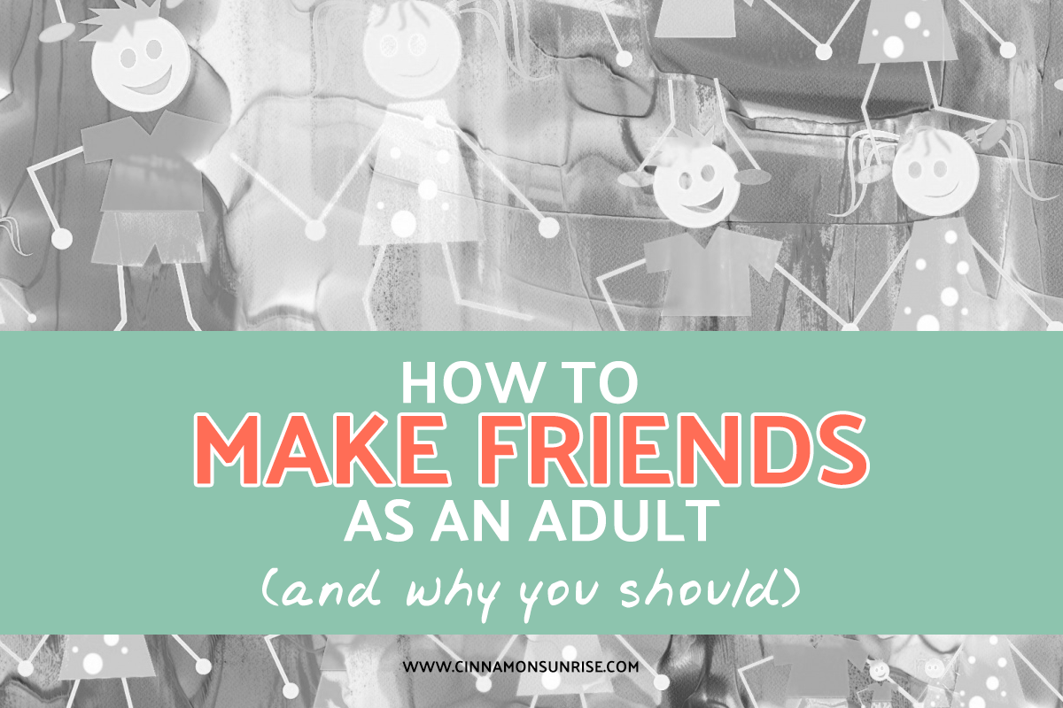 How to make friends as an adult (and why you should)