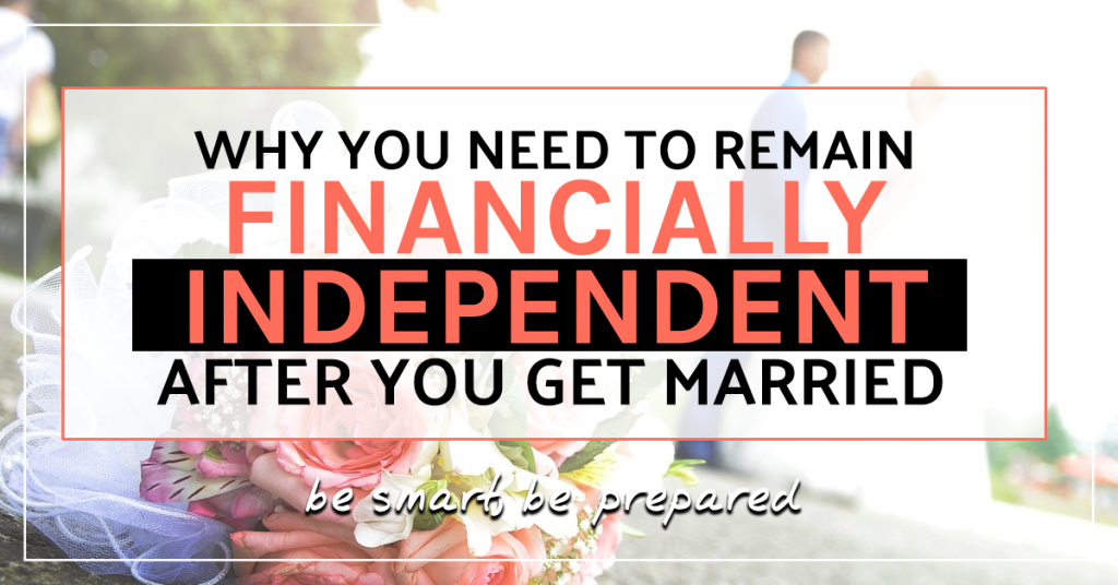 Why you need to remain financially independent after you get married
