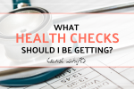 What health checks should I be getting (and why)?