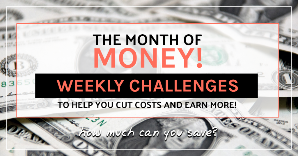 The month of money! Weekly challenges to help you cut costs and earn more!