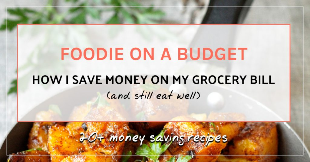 Foodie on a budget: How I save money on my grocery bill (and still eat well)