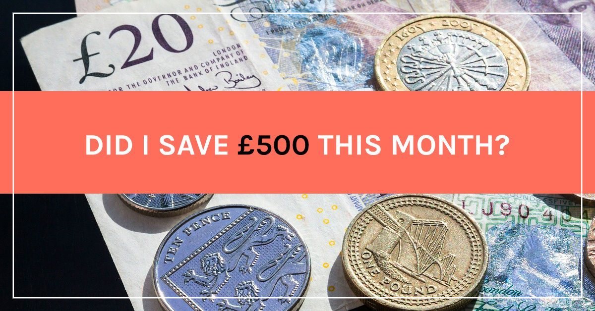 Did I manage to save or earn an extra £500 this month?
