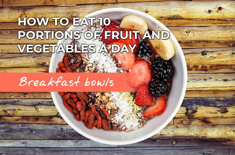 Breakfast bowls to help you eat 10 a day