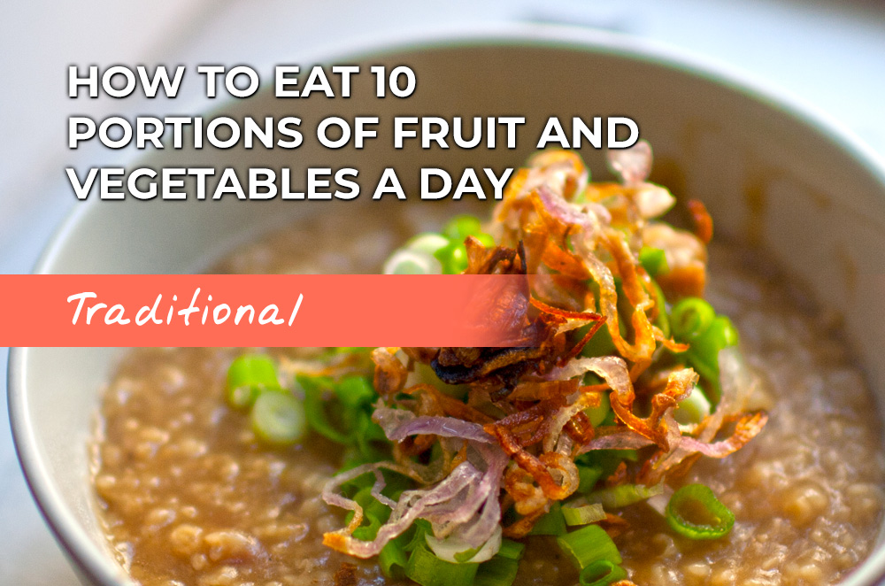 Congee with vegetables: how to eat 10 portions of fruit and veg a day