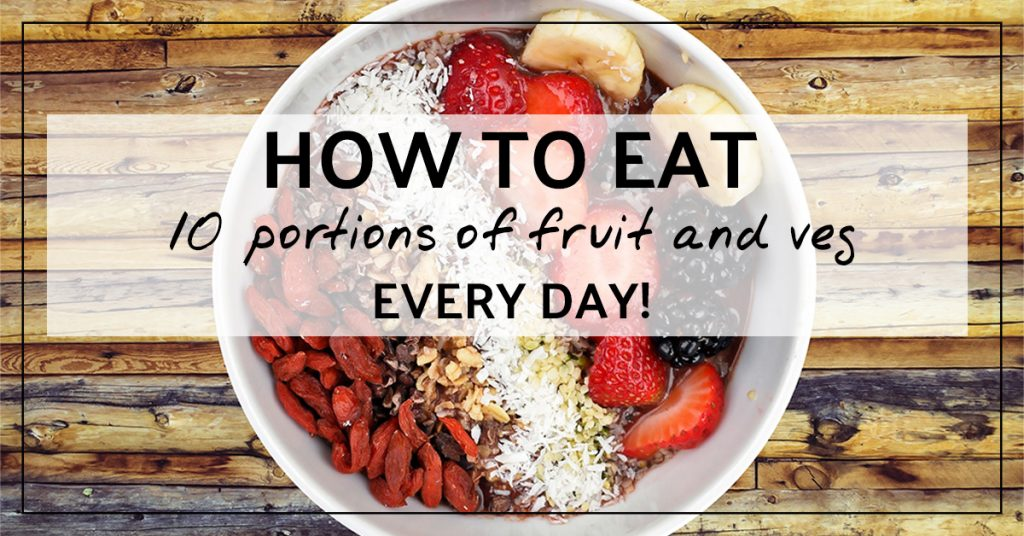 How to eat 10 portions of fruit and veg a day