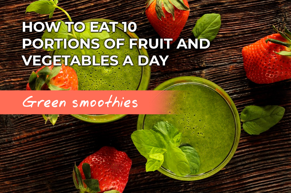 How to eat 10 portions of fruit and veg a day: green smoothies