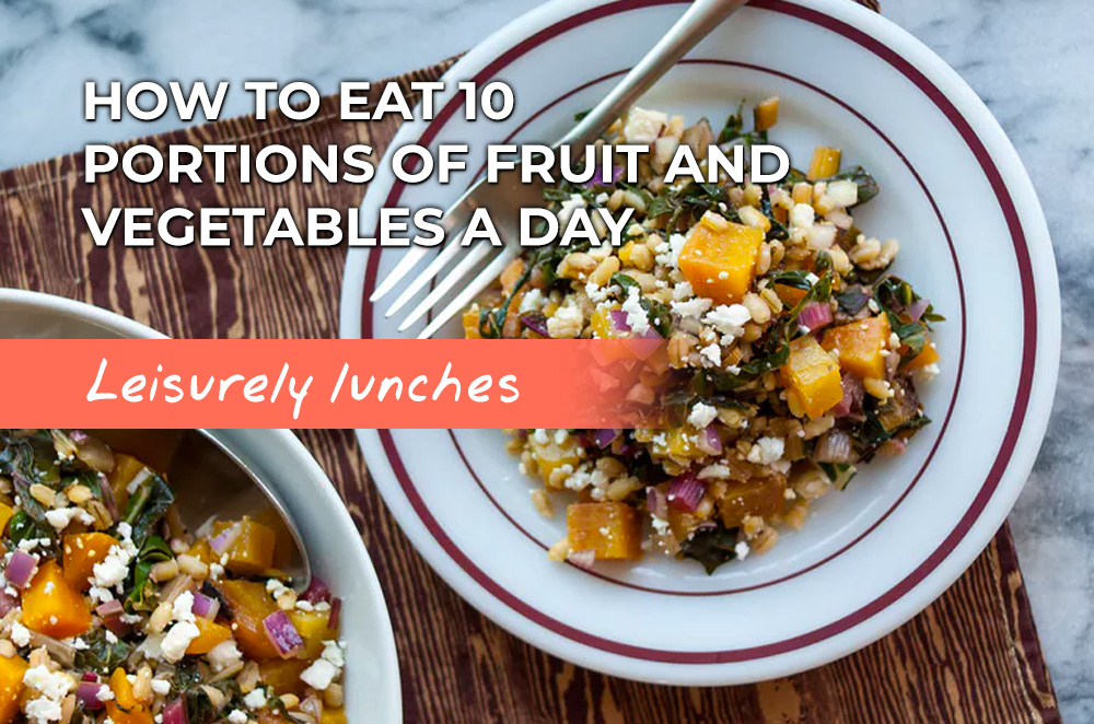 Leisurely lunches to eat 10 portions of fruit and veg a day