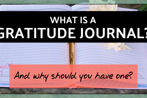 What is a gratitude journal and why should you have one?