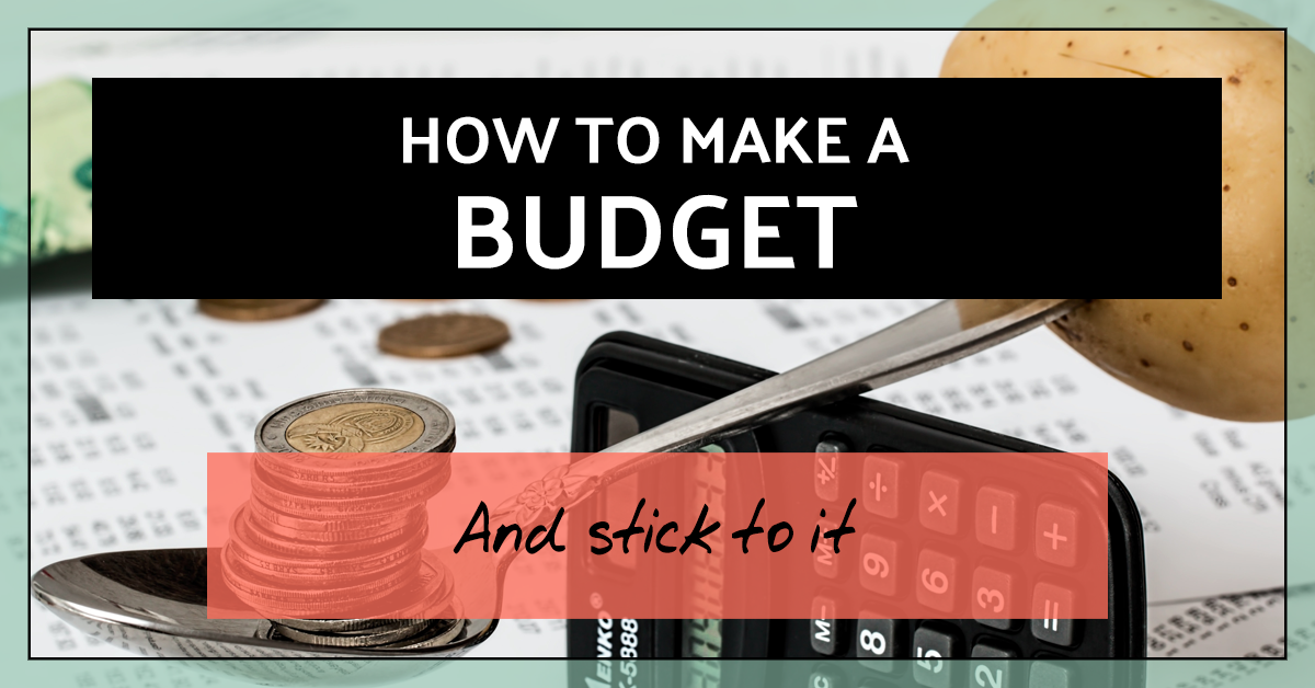 How to make a budget (and stick to it)