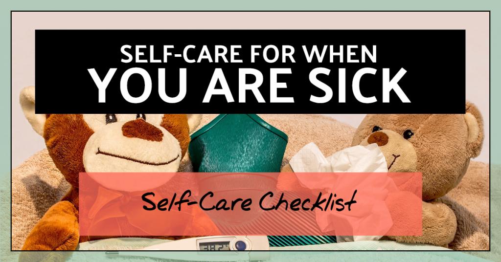 Self-Care for when you are sick (self-care checklist)